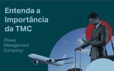 Entenda a Importância de uma Travel Management Company – TMC